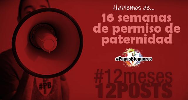 16 semanas de permiso de Paternidad – #12Meses12Posts